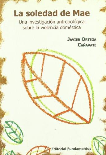 9788424511357: La soledad de Mae: Una investigación antropológica sobre la violencia doméstica (Ciencia/Economía, política y sociología)