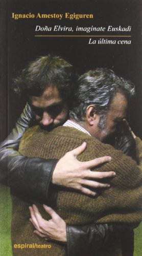 9788424512569: Doña Elvira, imagínate Euskadi / La última cena (Espiral / Teatro)