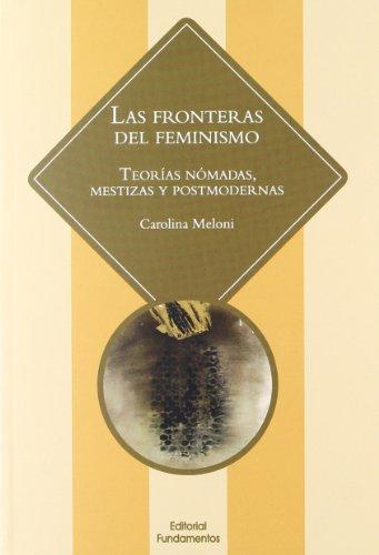 9788424512590: Las fronteras del feminismo: Teorías nómadas, mestizas y postmodernas (Ciencia / Género)