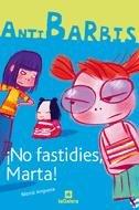 9788424623746: ¡No fastidies, Marta! (Antibarbis)