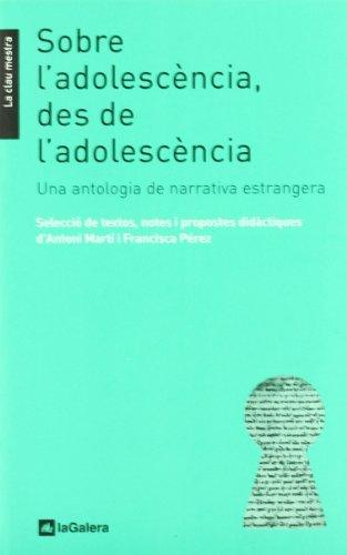 9788424630263: Sobre l'adolescència, des de l'adolescència: Una antologia de narrativa estrangera (La clau mestra)
