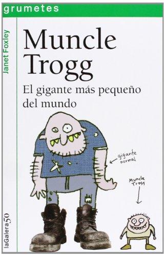 9788424642884: Muncle Trogg: el gigante más pequeño del mundo