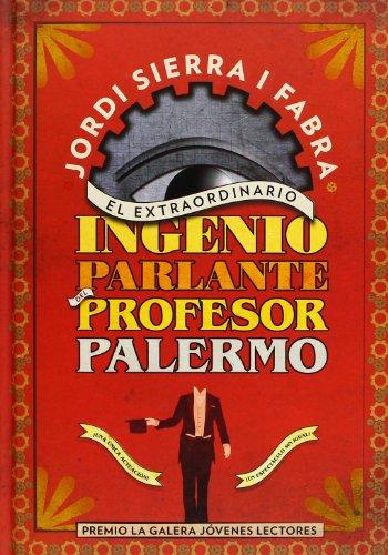 El extraordinario ingenio parlante del profesor Palermo (Spanish Edition): Jordi Sierra ? Fabra