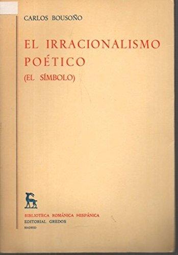 9788424907488: El irracionalismo poetico: (el simbolo) (Biblioteca romanica hispanica : 2, Estudios y ensayos ; 271) (Spanish Edition)