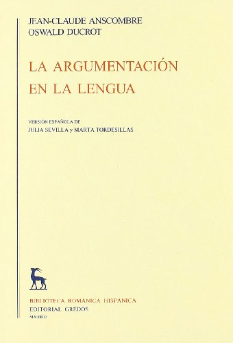 La Argumentacion En La Lengua / The Argumentation in Language (Biblioteca Romanica Hispanica &...