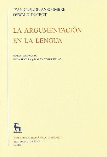 La Argumentacion En La Lengua / The Argumentation in Language (Biblioteca Romanica Hispanica / Romanic Hispanic Library) (Spanish Edition) (8424916697) by Anscombre, Jean-Claude; Ducrot, Oswald