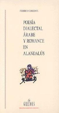 9788424918873: Poesia Dialectal Arabe Y Romance En Alandalus/ Dialectal Arabic Poetry and Romance in Andalus