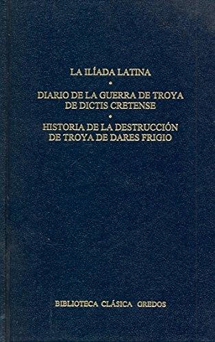 9788424923136: La iliada latina / The Latin Iliad: Diario De La Guerra De Troya De Dictis Cretense, Historia De La Destruccion De Troy (Spanish Edition)