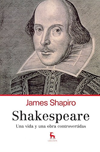 Shakespeare: Una vida y una obra controvertidas (VARIOS GREDOS) (Spanish Edition) (9788424923358) by SHAPIRO, JAMES