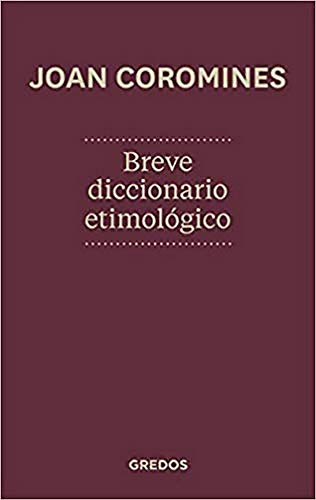 Breve diccionario etimologico de la lengua castellana / Brief etymological dictionary of the ...