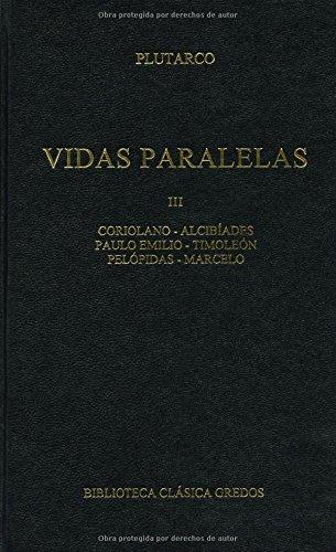 9788424928605: 354. Vidas paralelas III: Alcibiades; Coriolano; Timoleón, Paulo Emilio; Pelópidas; Marcelo (B. CLÁSICA GREDOS)