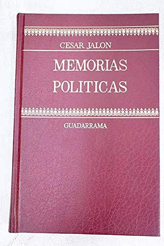 MEMORIAS POLÍTICAS. PERIODISTA. MINISTRO. PRESIDIARIO.: César Jalón