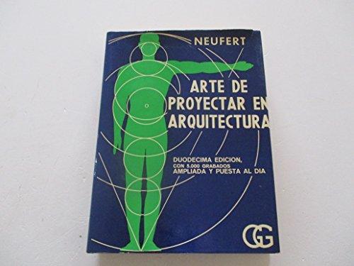 ARTE DE PROYECTAR EN ARQUITECTURA. 13ª edición totalmente renovada y muy ampliada. ...