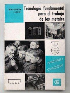 TECNOLOGIA FUNDAMENTAL PARA EL TRABAJO DE LOS METALES: Wieczorek - Lebel