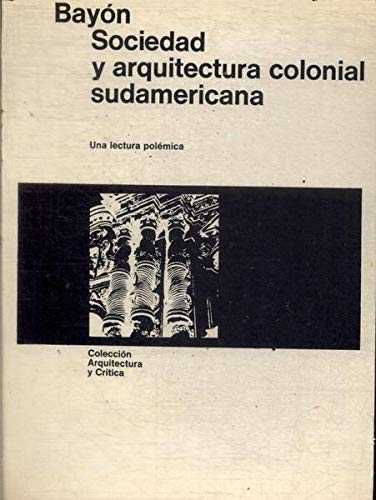 9788425207969: Sociedad y arquitectura colonial sudamericana: Una lectura polémica (Colección Arquitectura y cr¸tica)