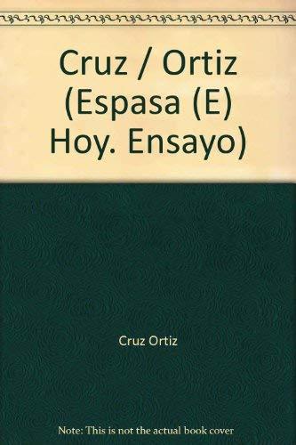 Cruz/Ortiz (Espasa (E) Hoy. Ensayo) (Spanish Edition): Cruz Ortiz