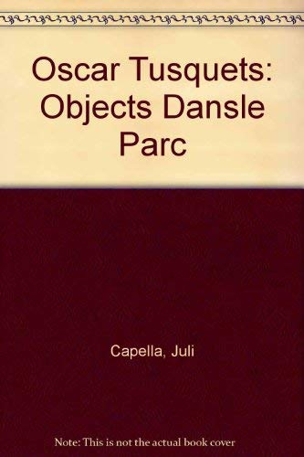 Oscar Tusquets: Objects Dansle Parc (English and Spanish Edition) (8425214637) by Juli Capella; Quim Larrea