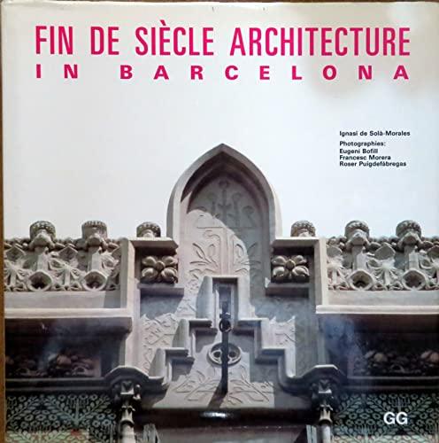 Fin De Siecle Architecture in Barcelona: Sola-Morales Rubio, Ignasi; Sola-Morales, Ignasi De; ...