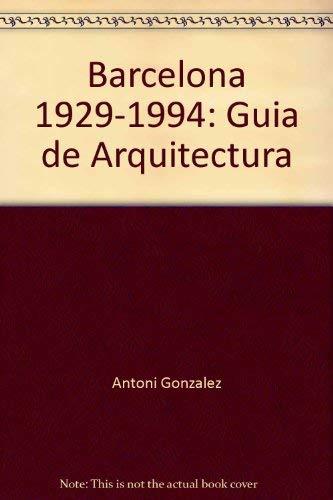 Barcelona, 1929-1994: Guia de arquitectura (Spanish Edition): Antoni Gonzalez