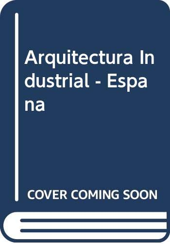 Arquitectura Industrial - Espana (Spanish Edition) (8425216133) by Phillips, Alan