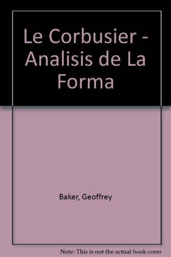 Le Corbusier - Analisis de La Forma (Spanish Edition) (8425216591) by Baker, Geoffrey