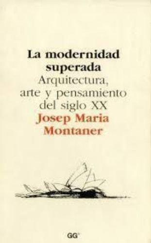 La modernidad superada : arquitectura, arte y: Montaner i Martorell,