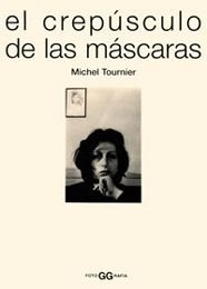 El Crepusculo de Las Mascaras (Spanish Edition) (8425218799) by Tournier, Michel