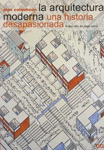 9788425219887: La Arquitectura Moderna Una Historia Desapasionada (Spanish Edition)