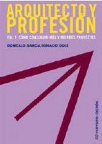9788425221491: Arquitecto y profesión. Vol. 1: Cómo conseguir más y mejores proyectos (Proyecto y gestión)