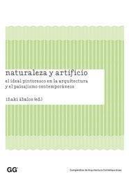 9788425222764: Naturaleza y artificio: El ideal pintoresco en la arquitectura y el paisajismo contemporáneos (Compendios de Arquitectura Contemporánea)