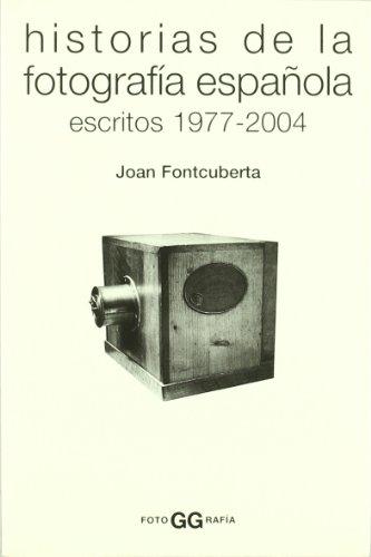 9788425222870: HISTORIAS DE LA FOTOGRAFIA ESPAÃ'OLA ESCRITOS 1977-2004
