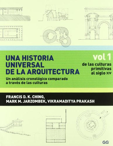 9788425223792: Una historia universal de la arquitectura. Un análisis cronológico comparado a t: Vol 1. De las culturas primitivas al siglo XIV