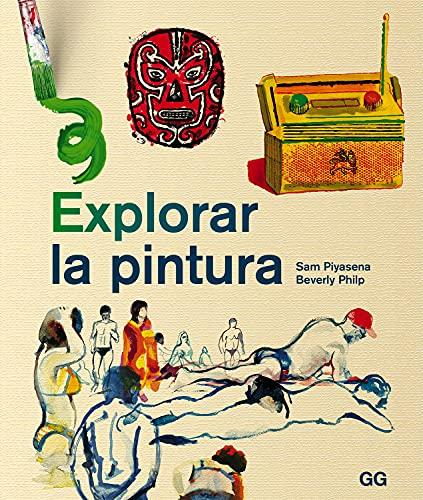 9788425227370: Explorar la pintura: Un curso de pintura entretenido, ágil y apto para cualquier persona