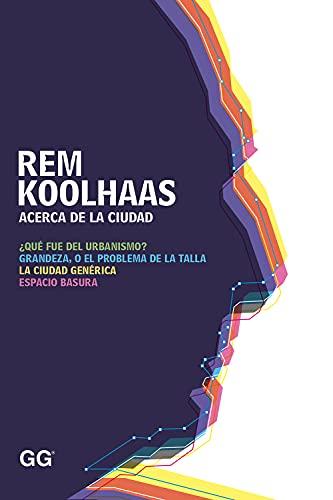 Acerca de la ciudad: Rem Koolhaas