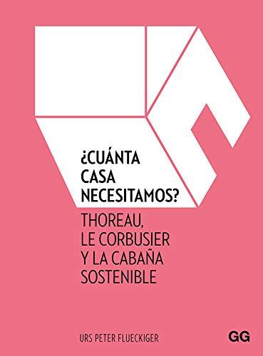 9788425231858: ¿Cuánta Casa Necesitamos: Thoreau, Le Corbusier y la cabaña sostenible
