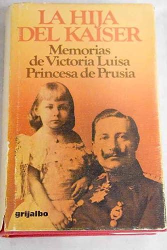 La hija del Kaiser. Memorias de Victoria Luisa, Princesa de Prusia - Victoria Luisa, duquesa de Brunswick y Lüneburg, Princesa de Prusia