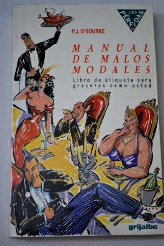 9788425322518: Manual de malos modales: libro de etiqueta para groseros como usted [Paperback] [Jan 01, 1990] O'Rourke, P. J.