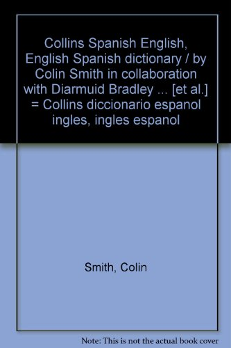 9788425324017: Collins Spanish English, English Spanish dictionary / by Colin Smith in collaboration with Diarmuid Bradley ... [et al.] = Collins diccionario espanol ingles, ingles espanol