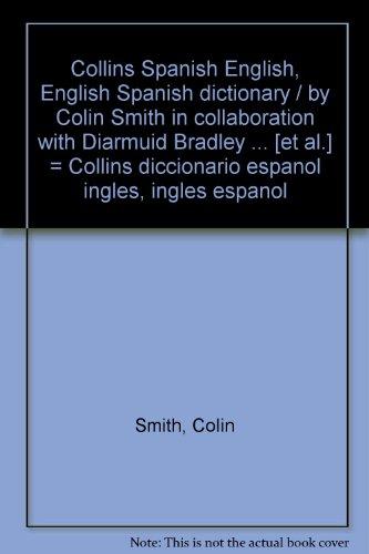 9788425324017: Collins Spanish English, English Spanish dictionary / by Colin Smith in collaboration with Diarmuid Bradley ... [et al.] = Collins diccionario espanol ingles, ingles espanol