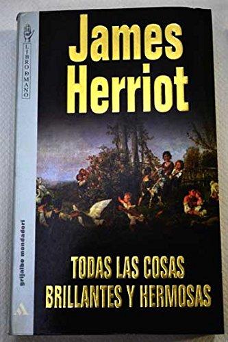 Todas las cosas brillantes y hermosas: Herriot, James