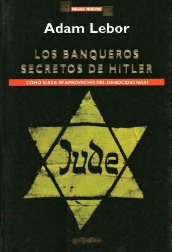 Los banqueros secretos de Hitler. Como Suiza se aprovechó del genocidio nazi: Adam Lebor