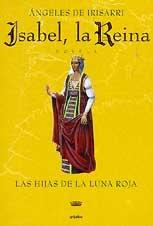 Isabel, la Reina: Las Hijas de la: Angeles De Irisarri,