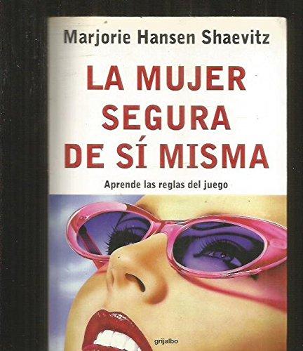La Mujer Segura De Si Misma: Aprende Las Reglas Del Juego: Marjorie Hansen Shaevitz