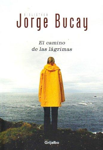 Camino de las lagrimas, el: Bucay, Jorge
