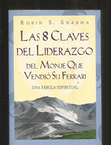 9788425338441: Las 8 claves del liderazgo del monje que vendio su Ferrari / The Eight Key Leadership of the Monk Who Sold his Ferrari (Autoayuda) (Spanish Edition)