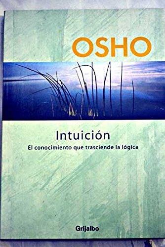 9788425338496: Intuición / Intuition: El conocimiento que trasciende la logica / Knowing Beyond Logic (Spanish Edition)