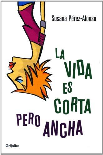 9788425339684: La vida es corta pero ancha / Life is Short But Wide (Spanish Edition)