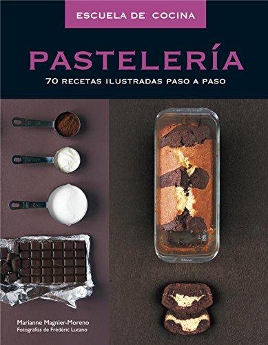 9788425342554: Pasteleria / Baking: 70 Recetas Ilustradas Paso a Paso / 70 Illustrated Recipes Step by Step (Escuela De Cocina/ Culinary School) (Spanish Edition)