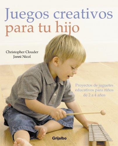 Juegos creativos para tu hijo/ Creative Play: Clouder, Christopher, Nicol,