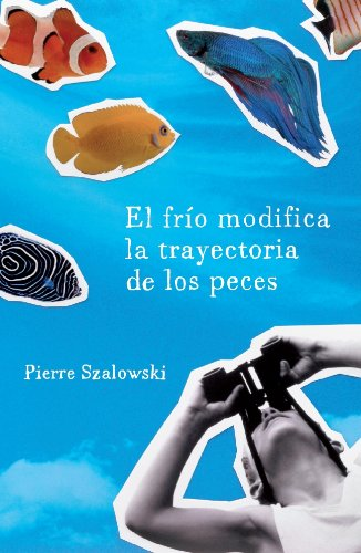 9788425343186: El frio modifica la trayectoria de los peces / The Cold Modifies The Fishes Path (Spanish Edition)